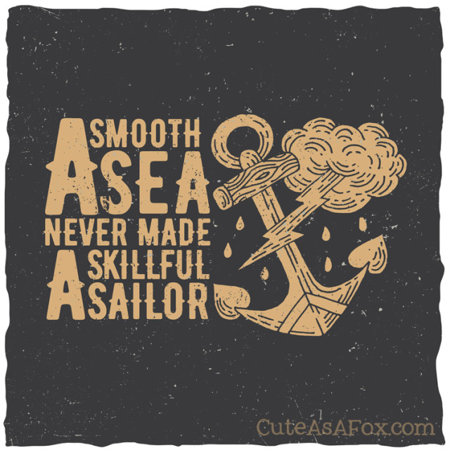 A Smooth Sea Never Made a Skillful Sailor - Quote about the ocean, life, stormy seas